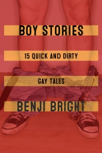 Boy Stories: 15 Quick and Dirty Gay Tales